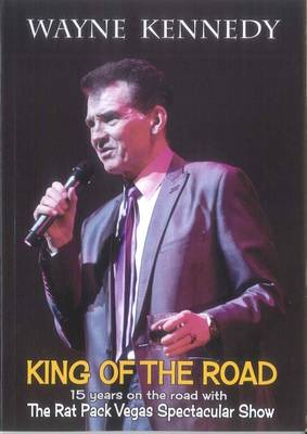 King of the Road: 15 Years on the Road with the Rat Pack Vegas Spectacular Show (Paperback)