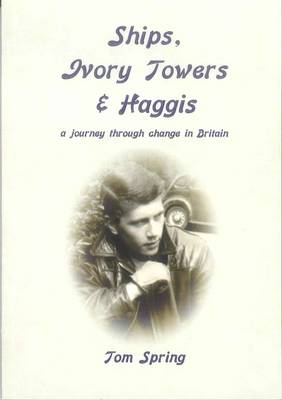 Ships, Ivory Towers & Haggis: A Journey Through Change in Britain (Paperback)