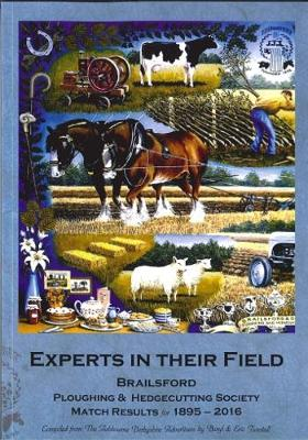 Experts in Their Field: Brailsford Ploughing & Hedgecutting Society Match Results for 1895-2016 (Paperback)
