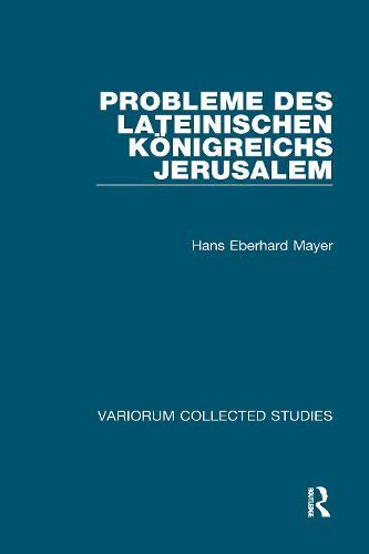 Probleme des lateinischen Koenigreichs Jerusalem - Variorum Collected Studies (Hardback)