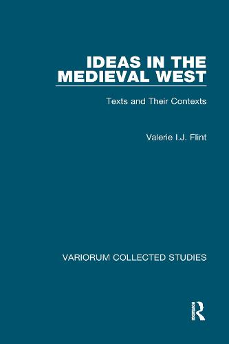Ideas in the Medieval West: Texts and Their Contexts - Variorum Collected Studies (Hardback)
