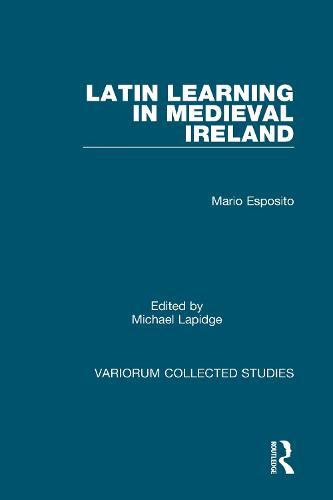 Latin Learning in Medieval Ireland - Variorum Collected Studies (Hardback)