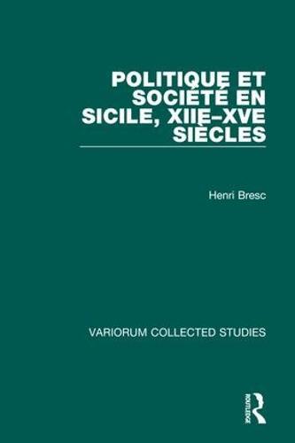Politique et societe en Sicile, XIIe-XVe siecles - Variorum Collected Studies (Hardback)