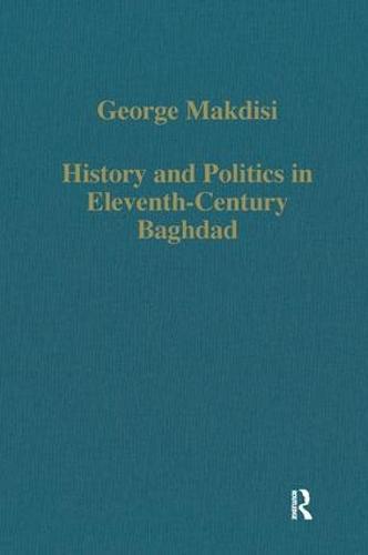 History and Politics in Eleventh-Century Baghdad - Variorum Collected Studies (Hardback)
