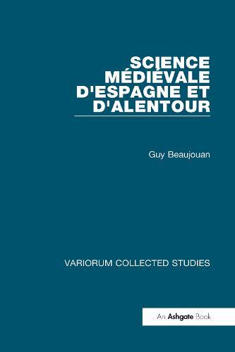 Science medievale d'Espagne et d'Alentour - Variorum Collected Studies (Hardback)