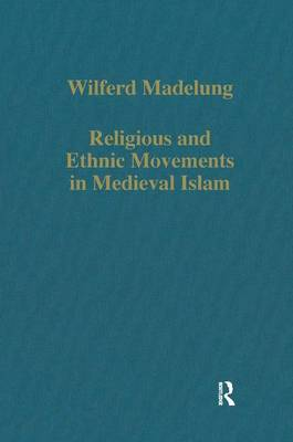 Religious and Ethnic Movements in Medieval Islam - Variorum Collected Studies (Hardback)