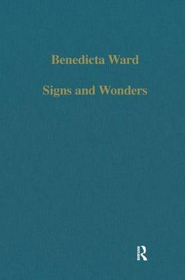 Signs and Wonders: Saints, Miracles and Prayer from the 4th Century to the 14th - Variorum Collected Studies (Hardback)