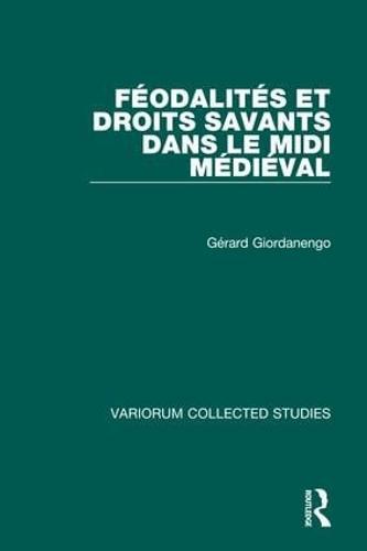 Feodalites et droits savants dans le Midi medieval - Variorum Collected Studies (Hardback)