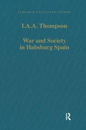 War and Society in Habsburg Spain - Variorum Collected Studies (Hardback)