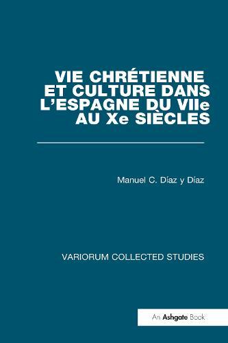 Vie chretienne et culture dans l'Espagne du VIIe au Xe siecles - Variorum Collected Studies (Hardback)