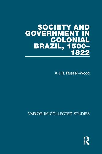 Society and Government in Colonial Brazil, 1500-1822 - Variorum Collected Studies (Hardback)
