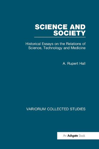 Science and Society: Historical Essays on the Relations of Science, Technology and Medicine - Variorum Collected Studies (Hardback)