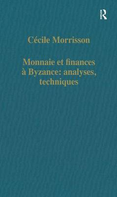 Monnaie et finances a Byzance: analyses, techniques - Variorum Collected Studies (Hardback)