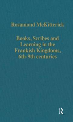Books, Scribes and Learning in the Frankish Kingdoms, 6th-9th centuries - Variorum Collected Studies (Hardback)