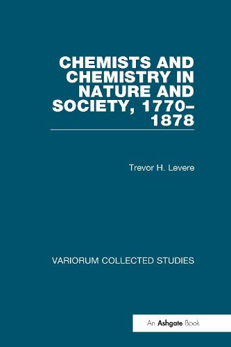 Chemists and Chemistry in Nature and Society, 1770-1878 - Variorum Collected Studies (Hardback)