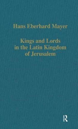 Kings and Lords in the Latin Kingdom of Jerusalem - Variorum Collected Studies (Hardback)