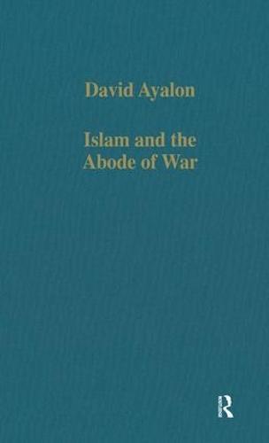 Islam and the Abode of War: Military Slaves and Islamic Adversaries - Variorum Collected Studies (Hardback)