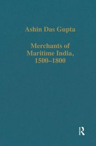 Merchants of Maritime India, 1500-1800 - Variorum Collected Studies (Hardback)