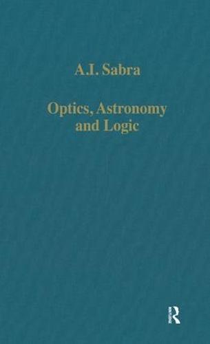 Optics, Astronomy and Logic: Studies in Arabic Science and Philosophy - Variorum Collected Studies (Hardback)