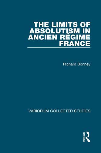 The Limits of Absolutism in ancien regime France - Variorum Collected Studies (Hardback)