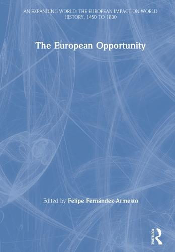 The European Opportunity - An Expanding World: The European Impact on World History, 1450 to 1800 (Hardback)
