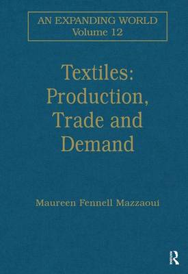 Textiles: Production, Trade and Demand - An Expanding World: The European Impact on World History, 1450 to 1800 (Hardback)