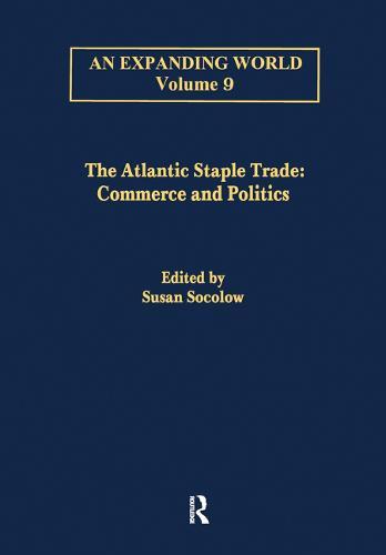 The Atlantic Staple Trade: Volume 1: Commerce and Politics; Volume 2: The Economics of Trade - An Expanding World: The European Impact on World History, 1450 to 1800 (Hardback)