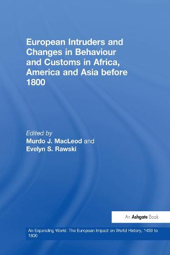 European Intruders and Changes in Behaviour and Customs in Africa, America and Asia before 1800 - An Expanding World: The European Impact on World History, 1450 to 1800 (Hardback)