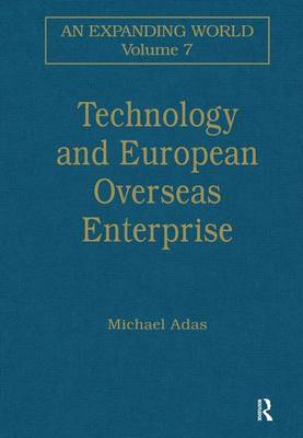 Technology and European Overseas Enterprise: Diffusion, Adaptation and Adoption - An Expanding World: The European Impact on World History, 1450 to 1800 (Hardback)