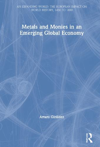 Metals and Monies in an Emerging Global Economy - An Expanding World: The European Impact on World History, 1450 to 1800 (Hardback)