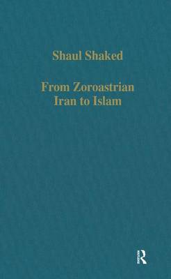 From Zoroastrian Iran to Islam: Studies in Religious History and Intercultural Contacts - Variorum Collected Studies (Hardback)
