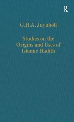 Studies on the Origins and Uses of Islamic Hadith - Variorum Collected Studies (Hardback)