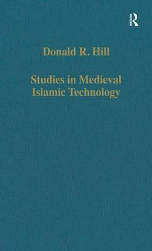 Studies in Medieval Islamic Technology: From Philo to al-Jazari - from Alexandria to Diyar Bakr - Variorum Collected Studies (Hardback)