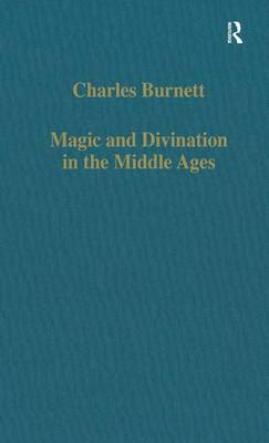 Magic and Divination in the Middle Ages: Texts and Techniques in the Islamic and Christian Worlds - Variorum Collected Studies (Hardback)