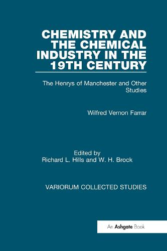 Chemistry and the Chemical Industry in the 19th Century: The Henrys of Manchester and Other Studies - Variorum Collected Studies (Hardback)