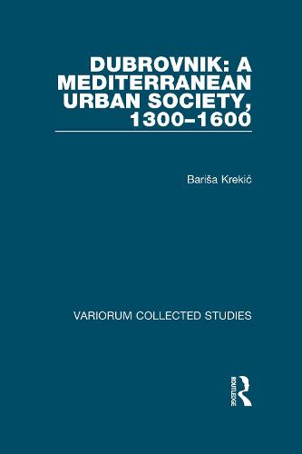 Dubrovnik: A Mediterranean Urban Society, 1300-1600 - Variorum Collected Studies (Hardback)