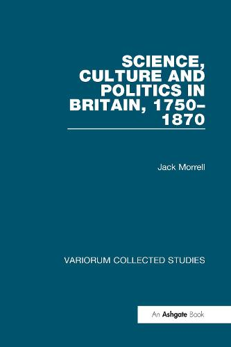 Science, Culture and Politics in Britain, 1750-1870 - Variorum Collected Studies (Hardback)