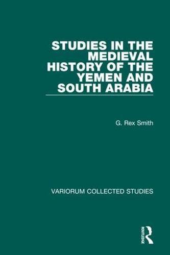 Studies in the Medieval History of the Yemen and South Arabia - Variorum Collected Studies (Hardback)
