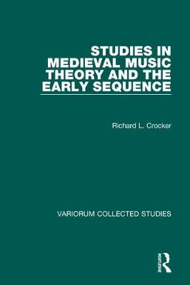 Studies in Medieval Music Theory and the Early Sequence - Variorum Collected Studies (Hardback)