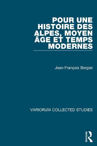 Pour une histoire des Alpes, Moyen Age et Temps Modernes - Variorum Collected Studies (Hardback)