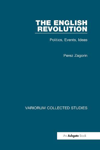 The English Revolution: Politics, Events, Ideas - Variorum Collected Studies (Hardback)