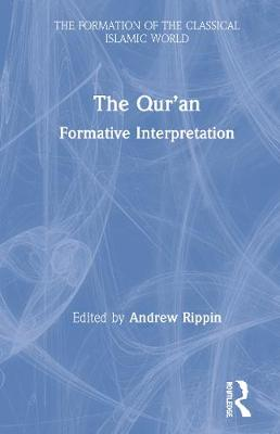 The Qur'an: Formative Interpretation - The Formation of the Classical Islamic World (Hardback)