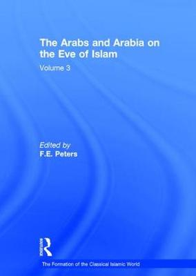 The Arabs and Arabia on the Eve of Islam - The Formation of the Classical Islamic World (Hardback)