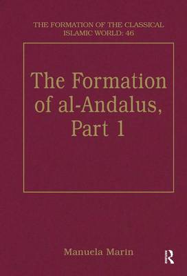 The Formation of al-Andalus, Part 1: History and Society - The Formation of the Classical Islamic World (Hardback)
