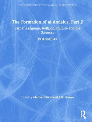 The Formation of al-Andalus, Part 2: Language, Religion, Culture and the Sciences - The Formation of the Classical Islamic World (Hardback)