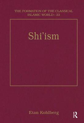 Shi'ism - The Formation of the Classical Islamic World (Hardback)