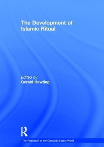 The Development of Islamic Ritual - The Formation of the Classical Islamic World (Hardback)