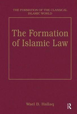The Formation of Islamic Law - The Formation of the Classical Islamic World (Hardback)