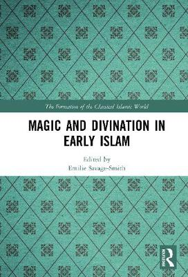 Magic and Divination in Early Islam - The Formation of the Classical Islamic World (Hardback)