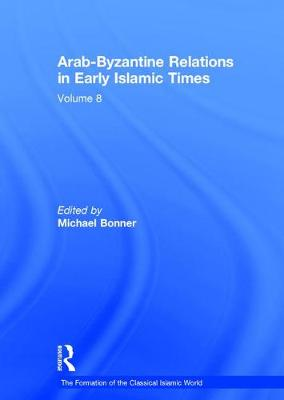 Arab-Byzantine Relations in Early Islamic Times - The Formation of the Classical Islamic World (Hardback)